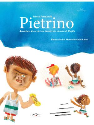 Pietrino. Avventure di un piccolo immigrato in terra di Puglia