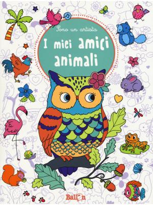 I miei amici animali. Sono un artista. Ediz. illustrata