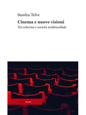 Cinema e nuove visioni. Tra schermi e società multimediale. Ediz. integrale