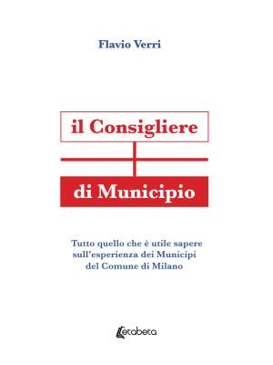 Il Consigliere di Municipio. Tutto quello che è utile sapere sull'esperienza dei Municipi del Comune di Milano