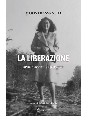 La liberazione. Diario 28 Aprile-6 Agosto 1945