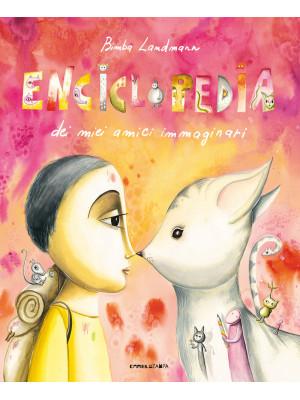 Enciclopedia dei miei amici immaginari. Ediz. a colori