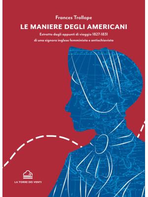Le maniere degli americani. Estratto dagli appunti di viaggio 1827-1831 di una signora inglese femminista e antischiavista