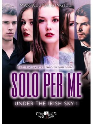 Solo per me. Under the irish sky. Vol. 1