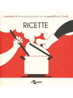 Ricette. I quaderni di #intantofaccioqualcosa. Vol. 1