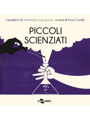 Piccoli scienziati. I quaderni di #intantofaccioqualcosa. Vol. 5