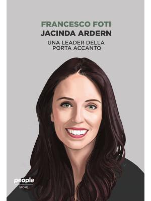 Jacinda Ardern. Una leader della porta accanto