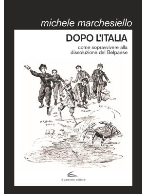 Dopo l'Italia. Come sopravvivere alla dissoluzione del Belpaese