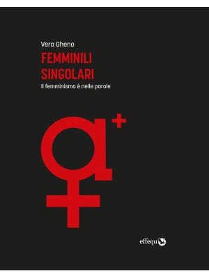 Femminili singolari. Il femminismo è nelle parole. Ediz. ampliata