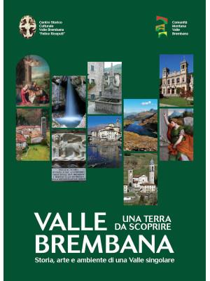 Valle Brembana. Una terra da scoprire. Storia, arte e ambiente di una valle singolare