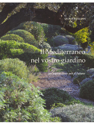 Il Mediterraneo nel vostro giardino. Un'ispirazione per il futuro